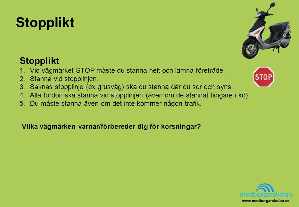 Stopplikt Stopplikt. Vid vägmärket STOP måste du stanna helt och lämna företräde. Stanna vid stopplinjen.
