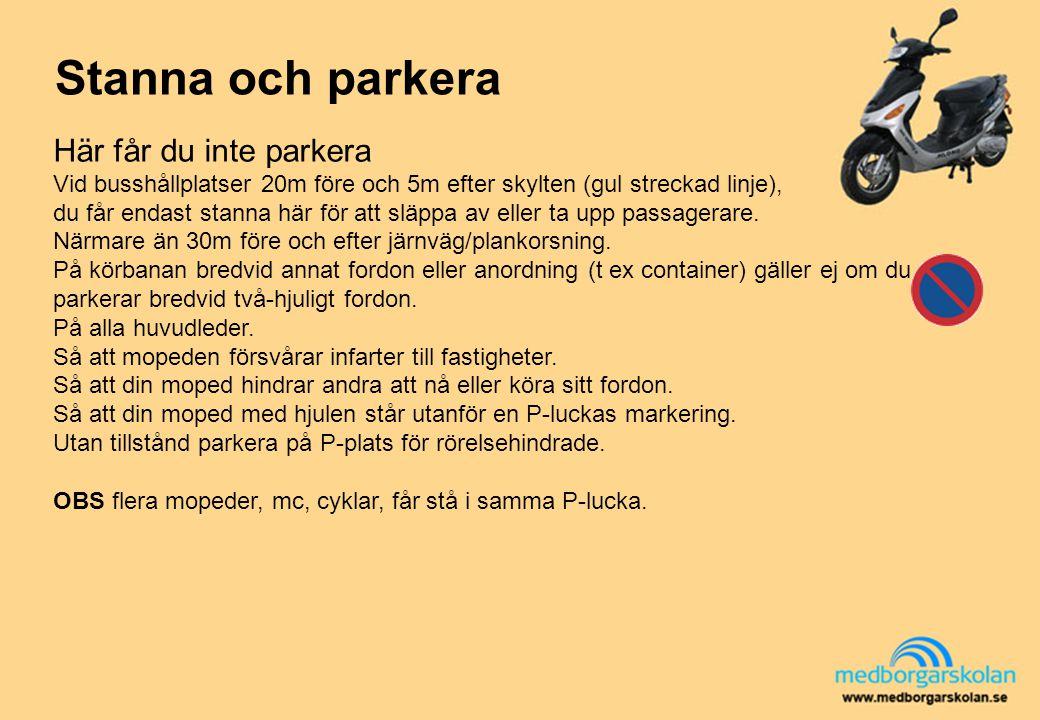 Stanna och parkera Här får du inte parkera