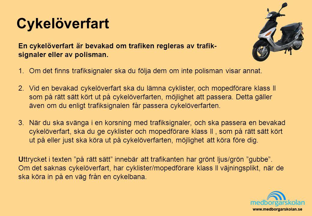 Cykelöverfart En cykelöverfart är bevakad om trafiken regleras av trafik-signaler eller av polisman.