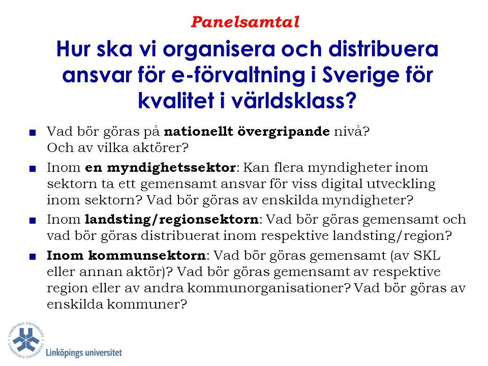 Panelsamtal Hur ska vi organisera och distribuera ansvar för e-förvaltning i Sverige för kvalitet i världsklass