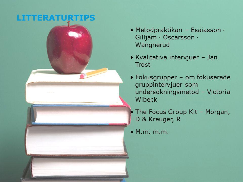 Litteraturtips Metodpraktikan – Esaiasson · Gilljam · Oscarsson · Wängnerud. Kvalitativa intervjuer – Jan Trost.