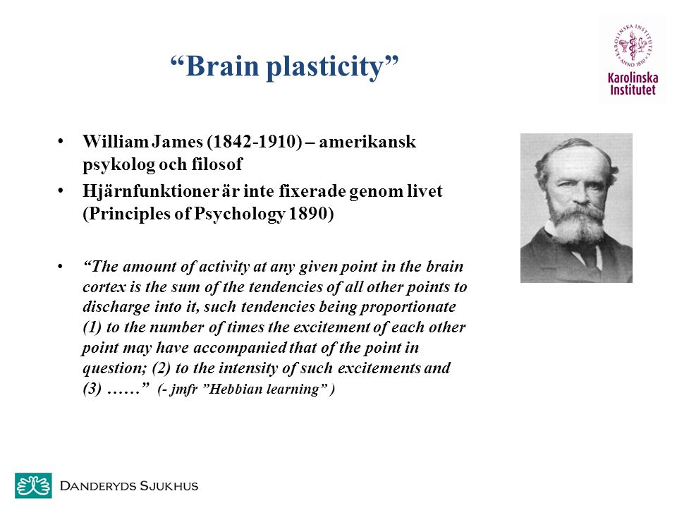 Brain plasticity William James (1842-1910) – amerikansk psykolog och filosof.
