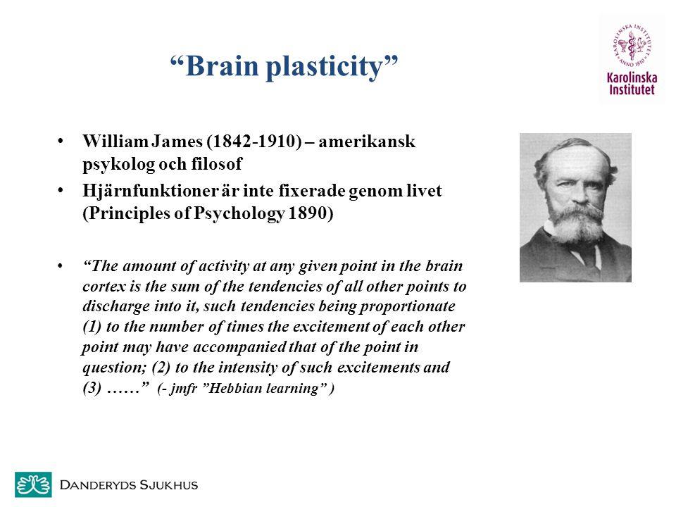 Brain plasticity William James (1842-1910) – amerikansk psykolog och filosof.