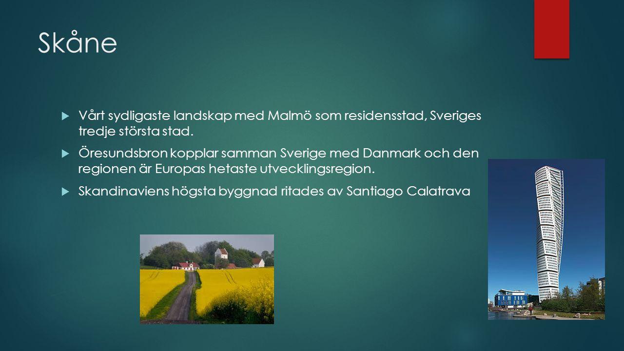 Skåne Vårt sydligaste landskap med Malmö som residensstad, Sveriges tredje största stad.