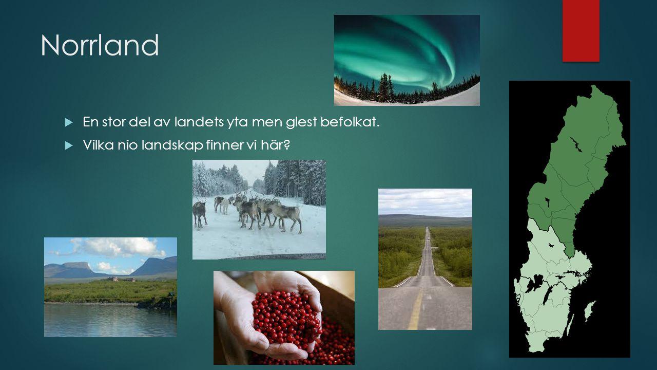 Norrland En stor del av landets yta men glest befolkat.