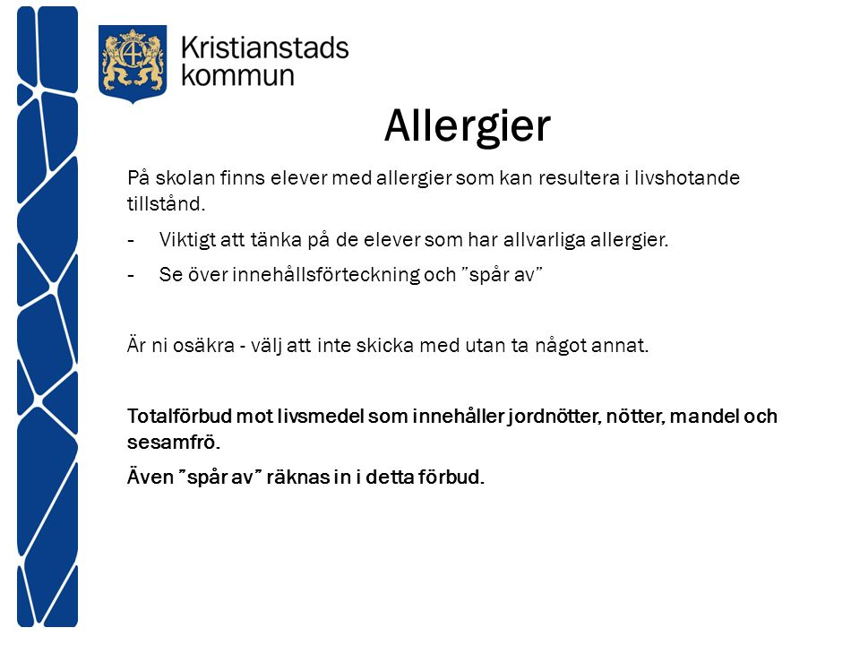 Allergier På skolan finns elever med allergier som kan resultera i livshotande tillstånd.