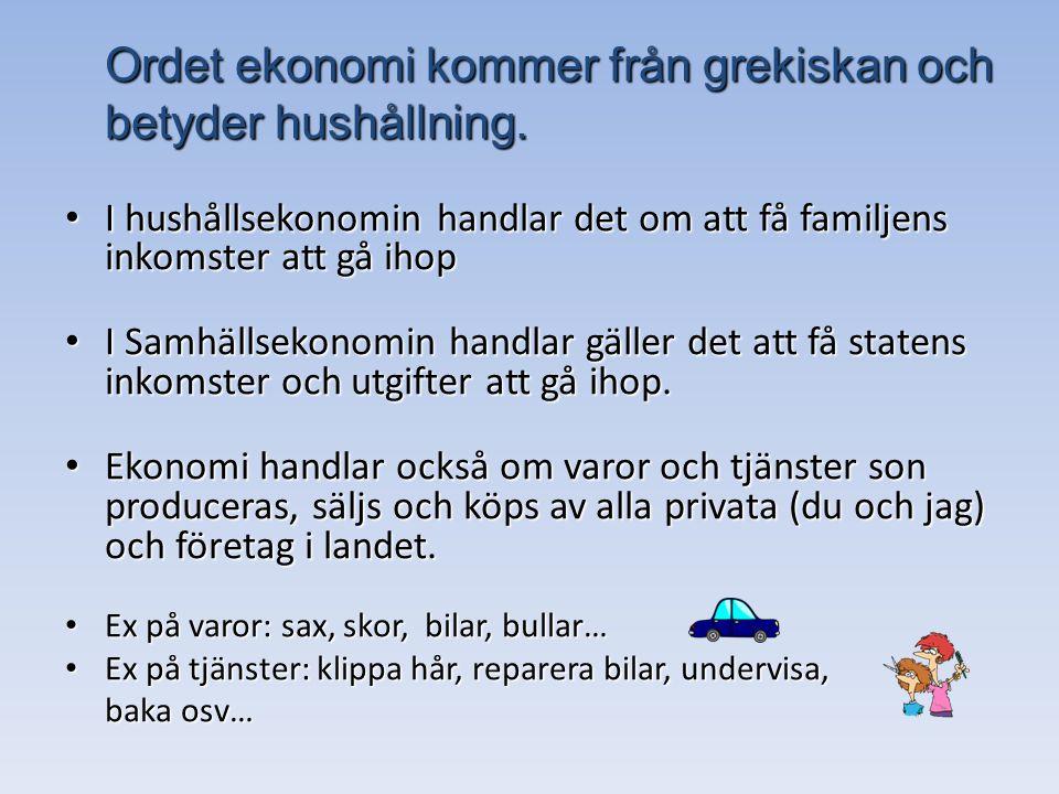 Ordet ekonomi kommer från grekiskan och betyder hushållning.