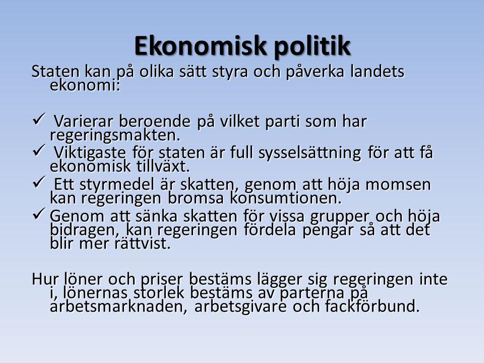 Ekonomisk politik Staten kan på olika sätt styra och påverka landets ekonomi: Varierar beroende på vilket parti som har regeringsmakten.