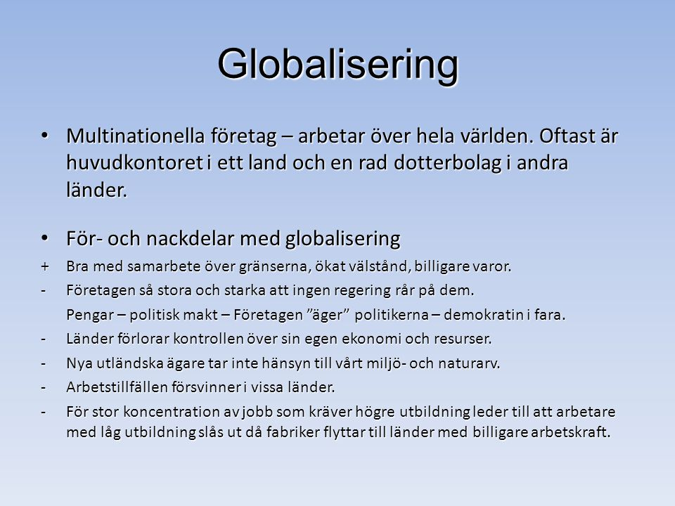 Globalisering Multinationella företag – arbetar över hela världen. Oftast är huvudkontoret i ett land och en rad dotterbolag i andra länder.