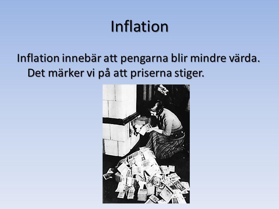 Inflation Inflation innebär att pengarna blir mindre värda. Det märker vi på att priserna stiger.
