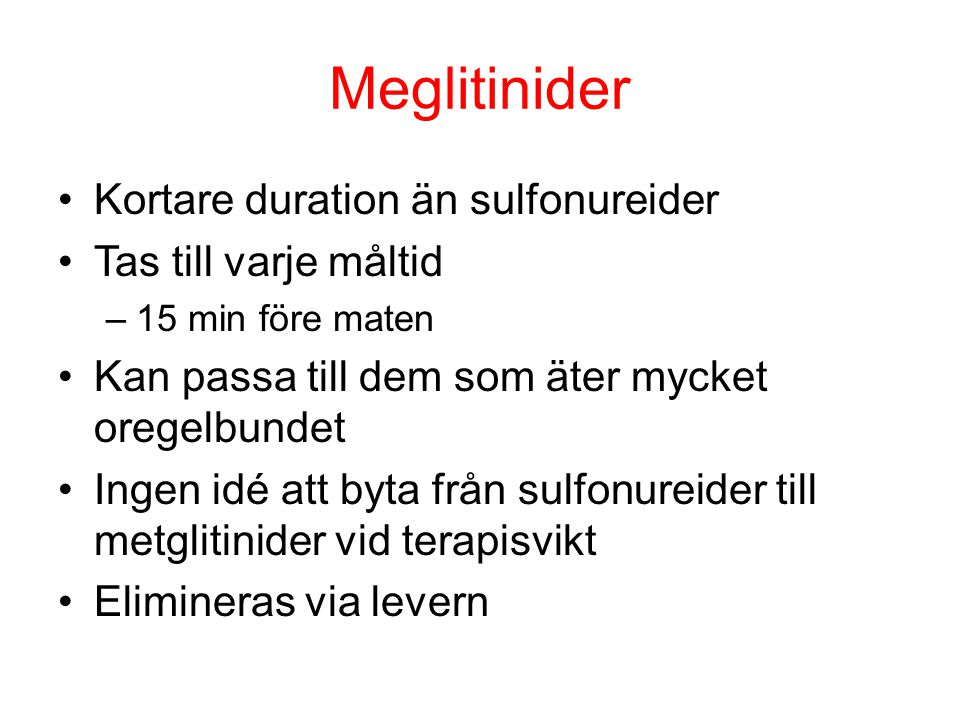 Meglitinider Kortare duration än sulfonureider Tas till varje måltid