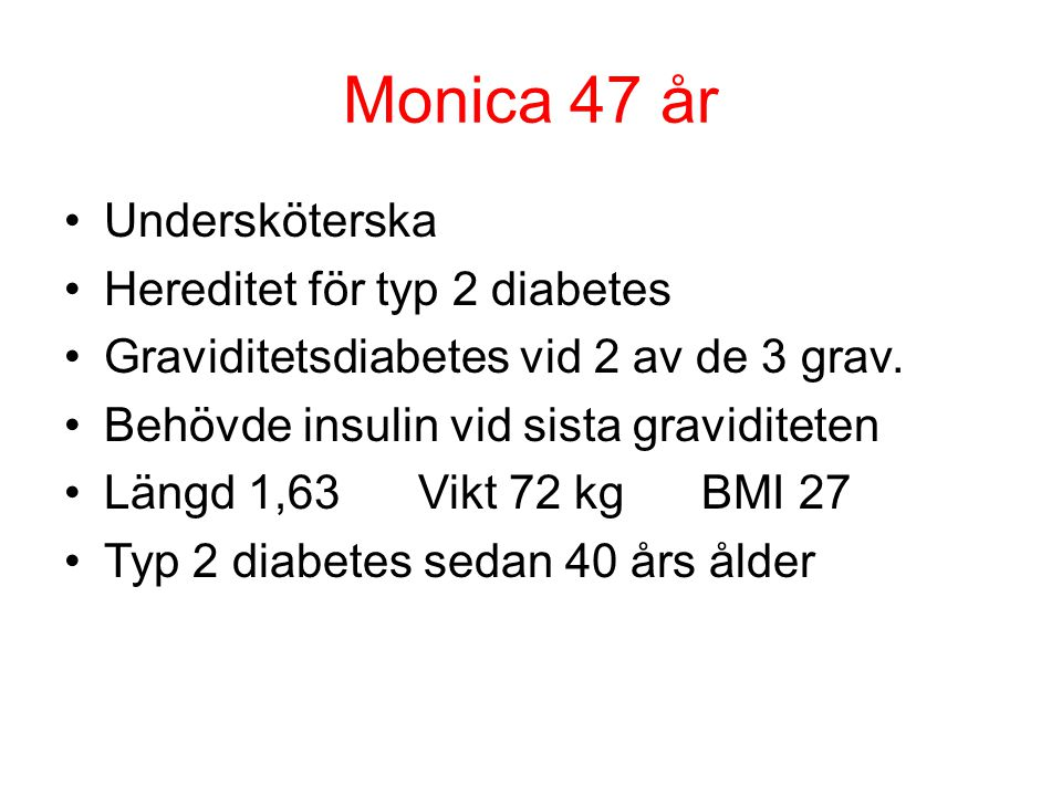 Monica 47 år Undersköterska Hereditet för typ 2 diabetes