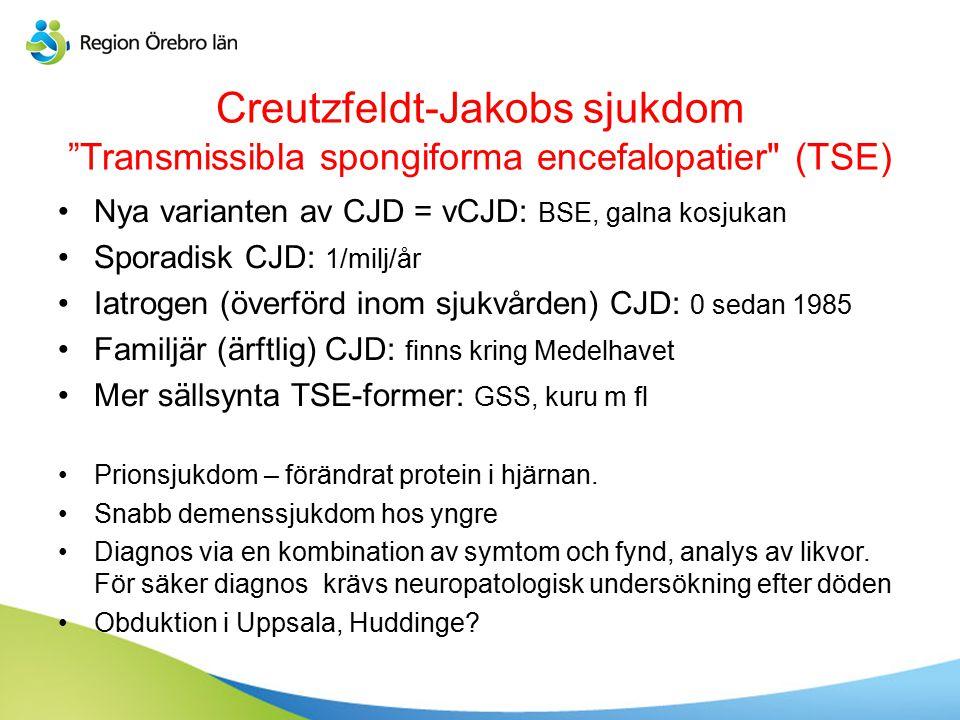 Creutzfeldt-Jakobs sjukdom Transmissibla spongiforma encefalopatier (TSE)