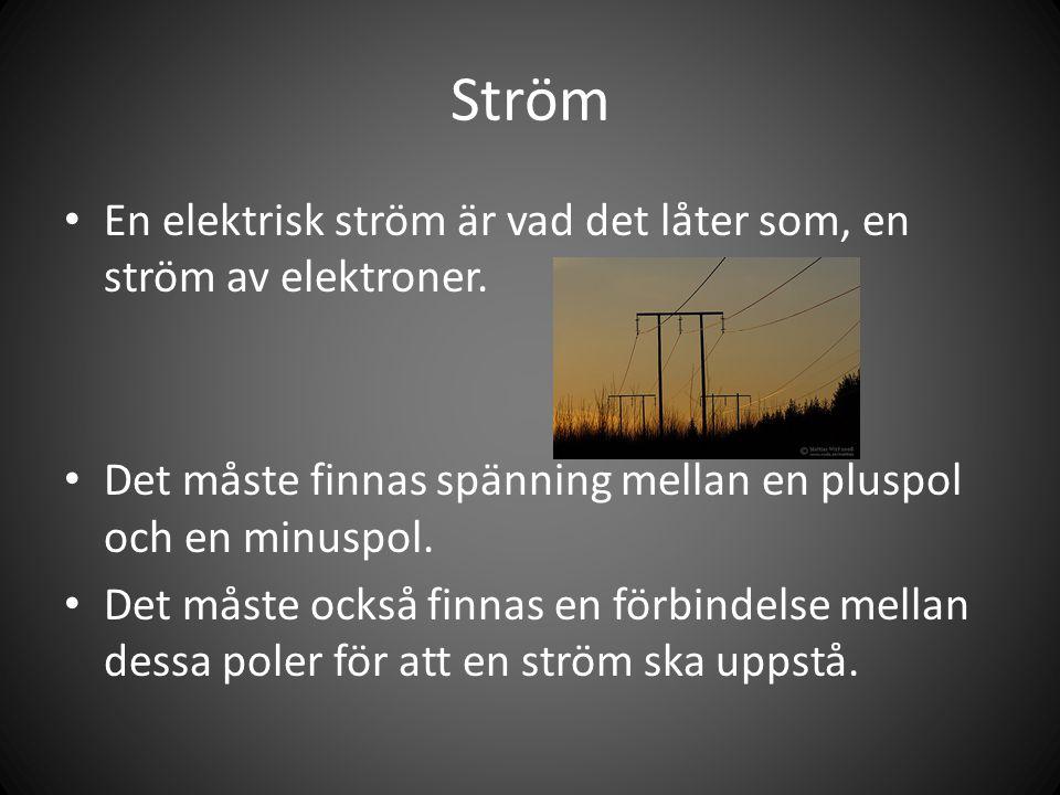 Ström En elektrisk ström är vad det låter som, en ström av elektroner.