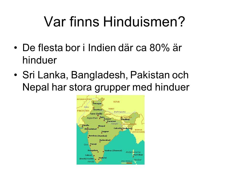 Var finns Hinduismen De flesta bor i Indien där ca 80% är hinduer