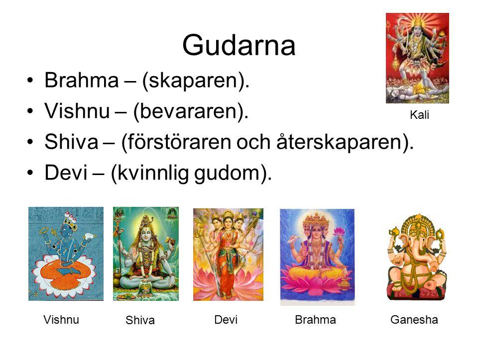 Gudarna Brahma – (skaparen). Vishnu – (bevararen).