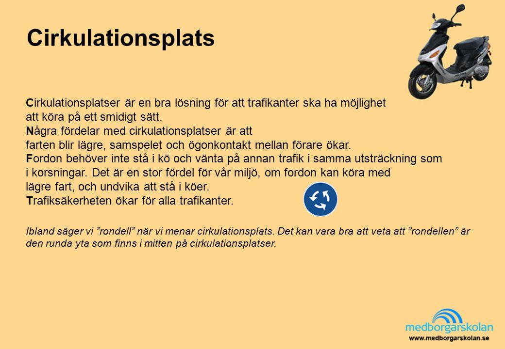 Cirkulationsplats Cirkulationsplatser är en bra lösning för att trafikanter ska ha möjlighet. att köra på ett smidigt sätt.