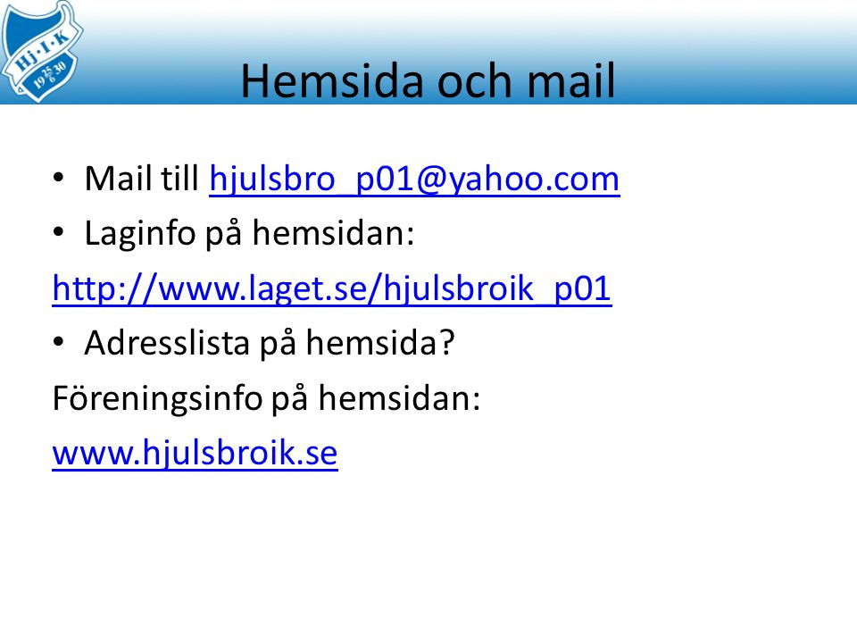 Hemsida och mail Mail till hjulsbro_p01@yahoo.com Laginfo på hemsidan: