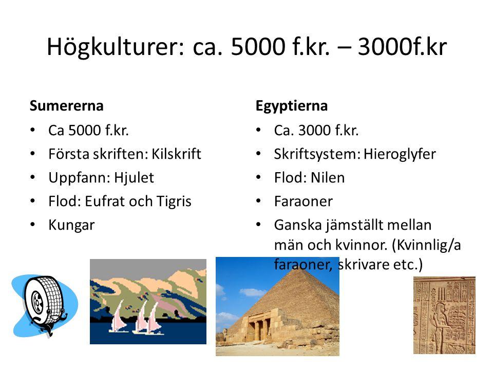 Högkulturer: ca. 5000 f.kr. – 3000f.kr