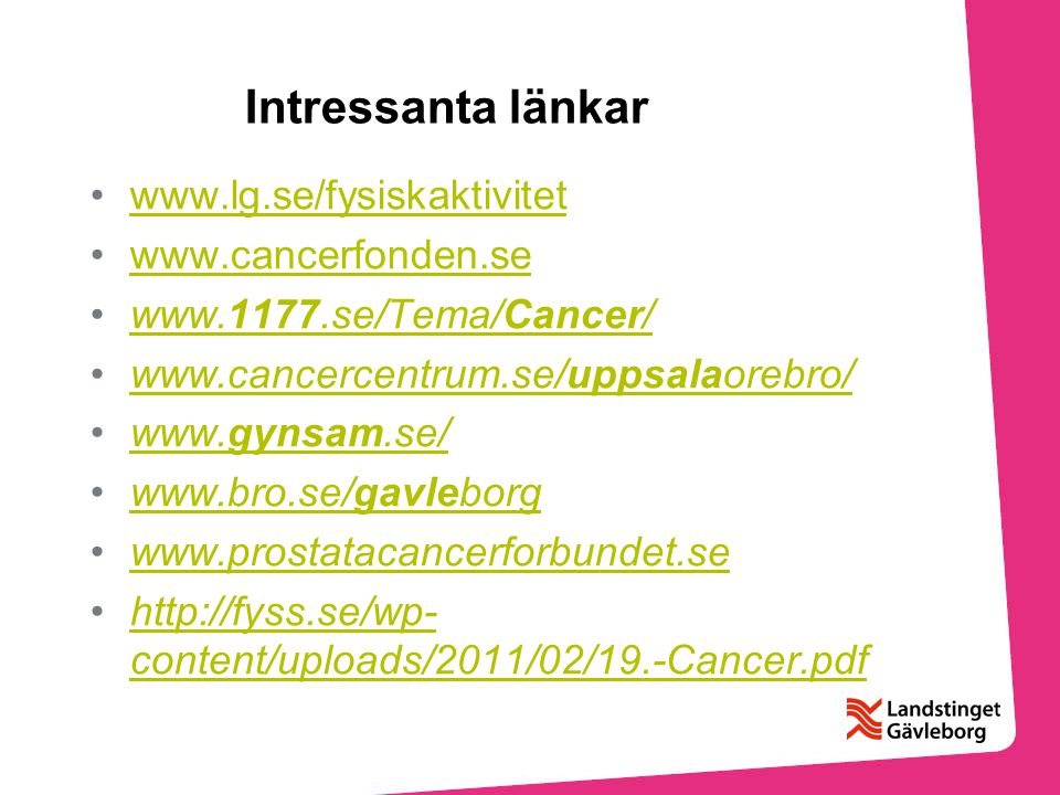 Intressanta länkar www.lg.se/fysiskaktivitet www.cancerfonden.se