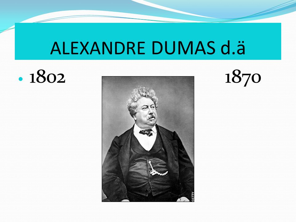 ALEXANDRE DUMAS d.ä 1802 1870
