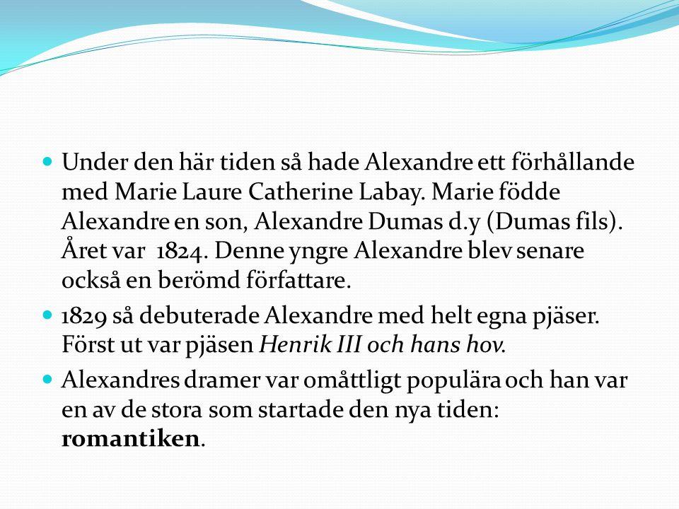 Under den här tiden så hade Alexandre ett förhållande med Marie Laure Catherine Labay. Marie födde Alexandre en son, Alexandre Dumas d.y (Dumas fils). Året var 1824. Denne yngre Alexandre blev senare också en berömd författare.