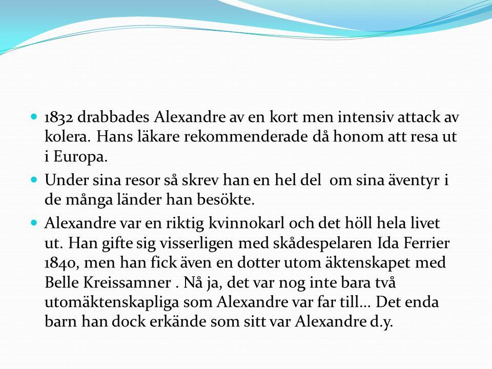 1832 drabbades Alexandre av en kort men intensiv attack av kolera