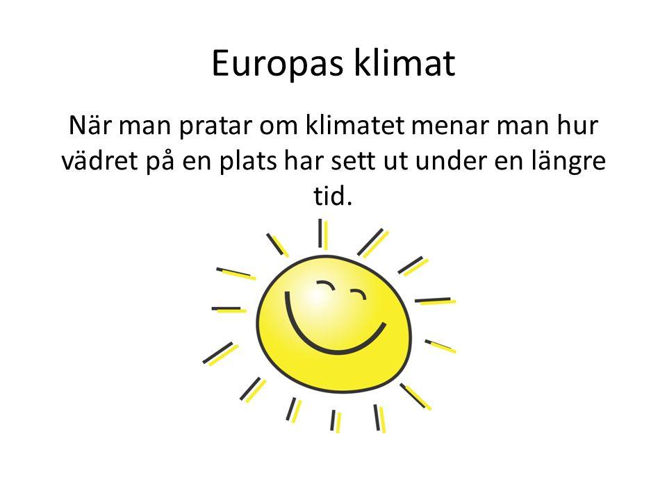 Europas klimat När man pratar om klimatet menar man hur vädret på en plats har sett ut under en längre tid.