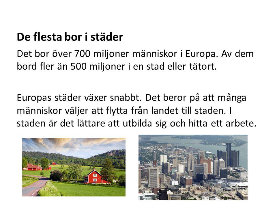 De flesta bor i städer Det bor över 700 miljoner människor i Europa. Av dem bord fler än 500 miljoner i en stad eller tätort.