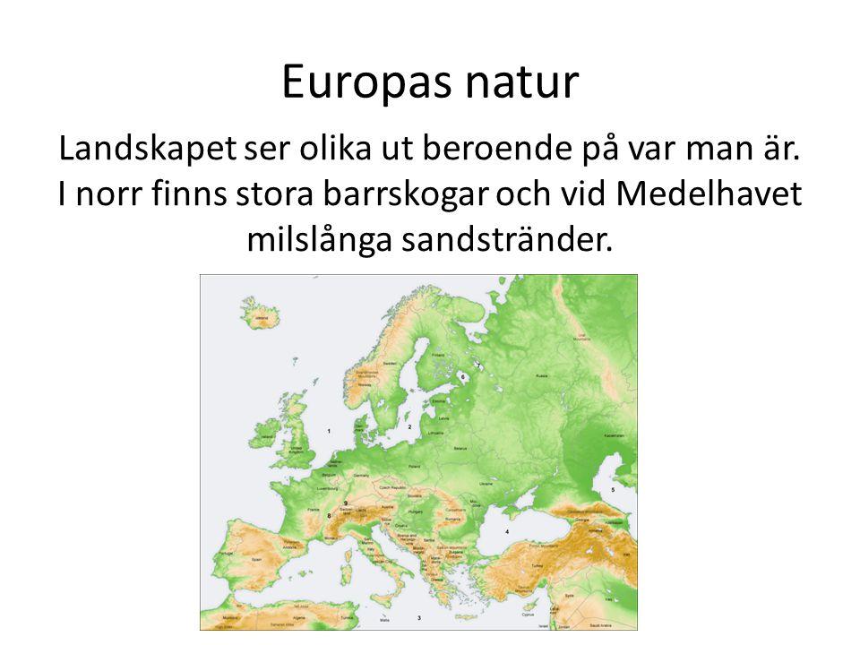 Europas natur Landskapet ser olika ut beroende på var man är.
