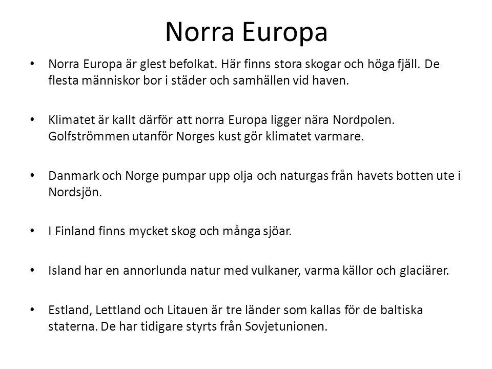 Norra Europa Norra Europa är glest befolkat. Här finns stora skogar och höga fjäll. De flesta människor bor i städer och samhällen vid haven.