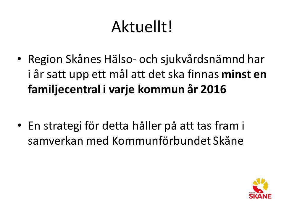 Aktuellt! Region Skånes Hälso- och sjukvårdsnämnd har i år satt upp ett mål att det ska finnas minst en familjecentral i varje kommun år 2016.