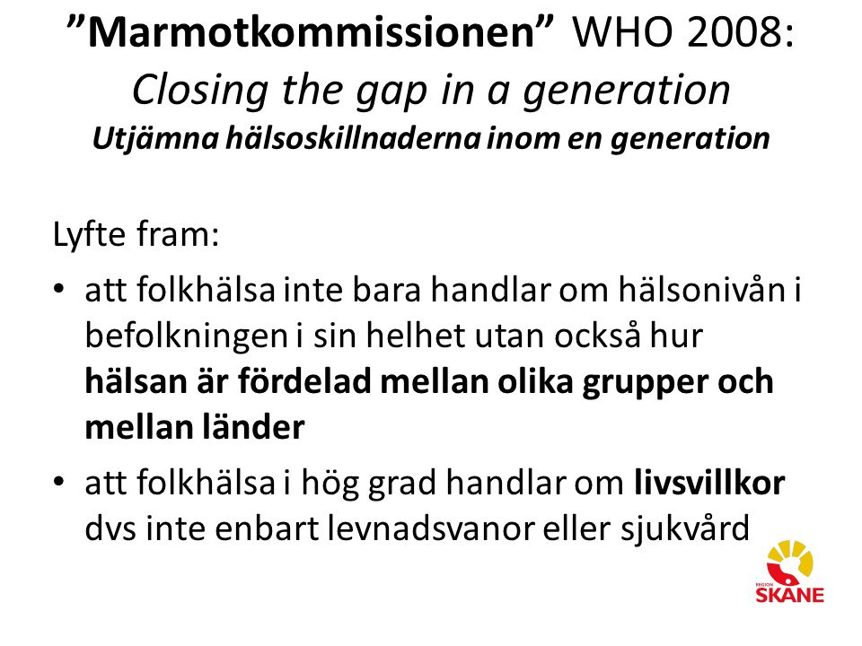 Marmotkommissionen WHO 2008: Closing the gap in a generation Utjämna hälsoskillnaderna inom en generation