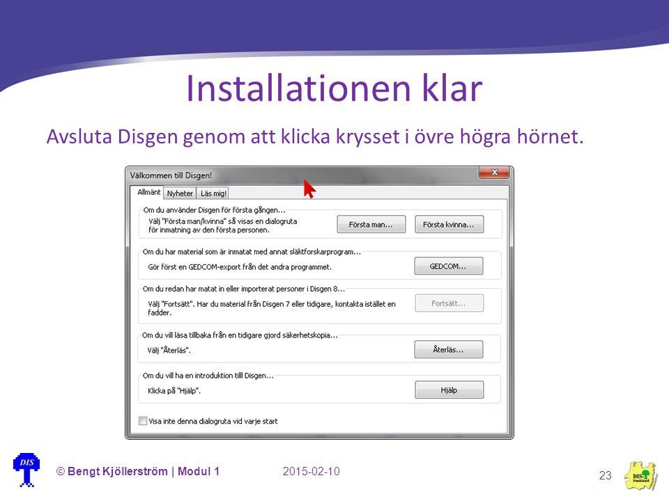 Installationen klar Avsluta Disgen genom att klicka krysset i övre högra hörnet. © Bengt Kjöllerström | Modul 1.