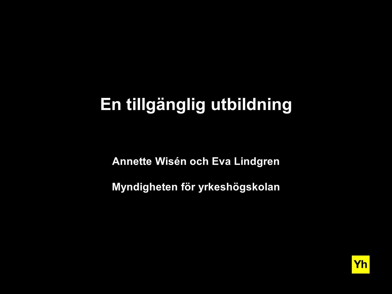 En tillgänglig utbildning Annette Wisén och Eva Lindgren Myndigheten för yrkeshögskolan