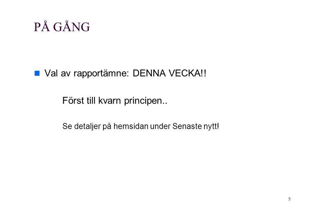 PÅ GÅNG Val av rapportämne: DENNA VECKA!! Först till kvarn principen..