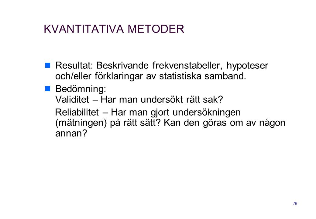 KVANTITATIVA METODER Resultat: Beskrivande frekvenstabeller, hypoteser och/eller förklaringar av statistiska samband.