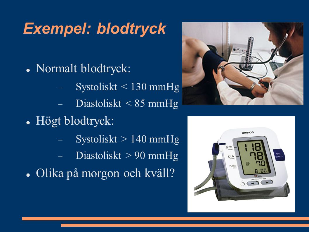 Exempel: blodtryck Normalt blodtryck: Högt blodtryck:
