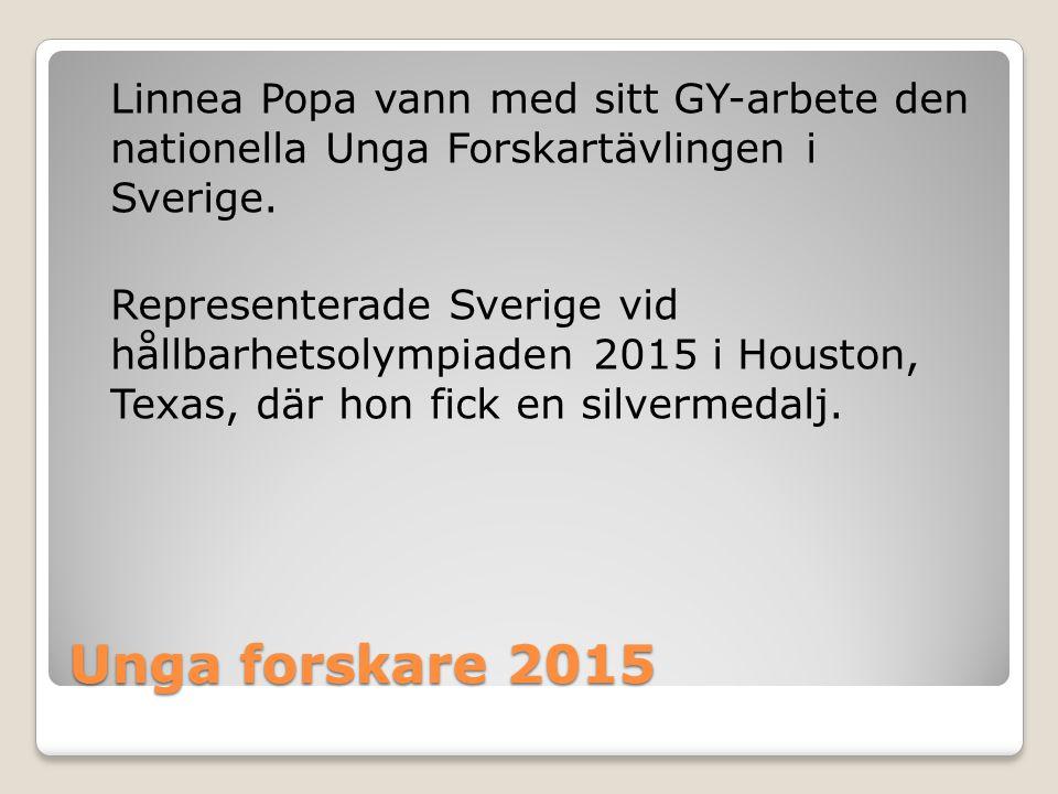 Linnea Popa vann med sitt GY-arbete den nationella Unga Forskartävlingen i Sverige. Representerade Sverige vid hållbarhetsolympiaden 2015 i Houston, Texas, där hon fick en silvermedalj.