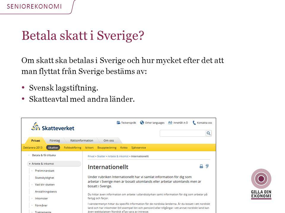 SENIOREKONOMI Betala skatt i Sverige Om skatt ska betalas i Sverige och hur mycket efter det att man flyttat från Sverige bestäms av: