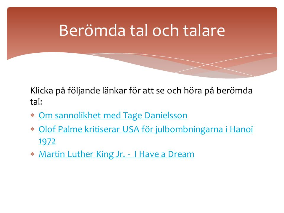 Berömda tal och talare Klicka på följande länkar för att se och höra på berömda tal: Om sannolikhet med Tage Danielsson.