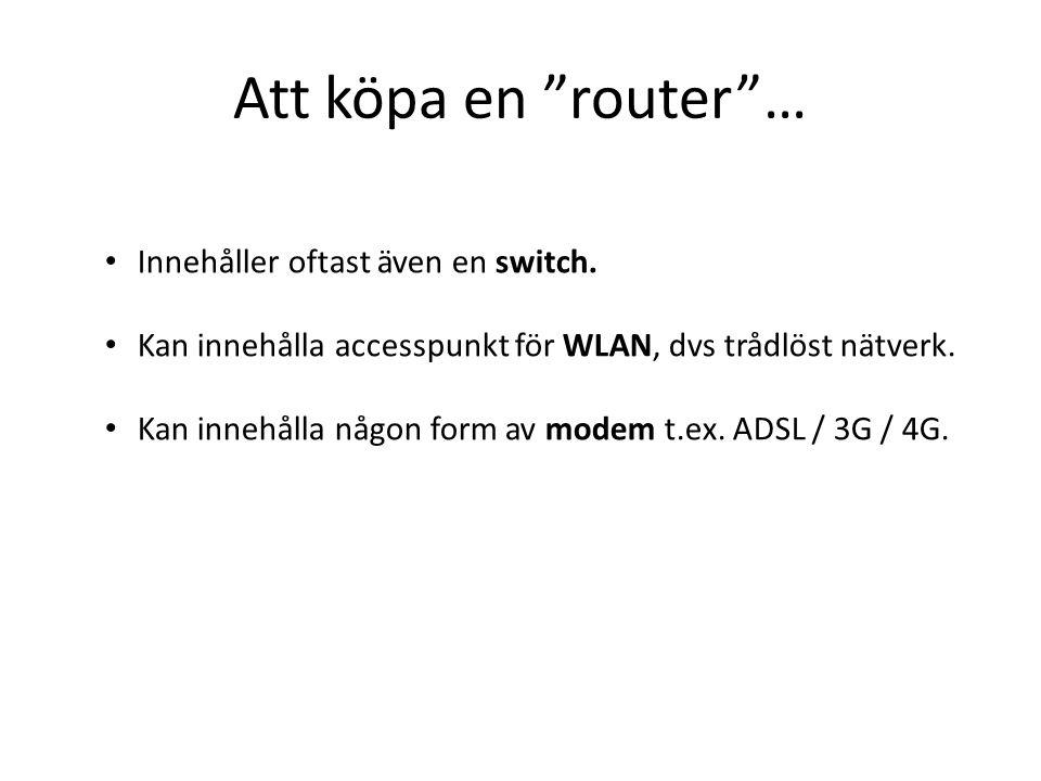 Att köpa en router … Innehåller oftast även en switch.