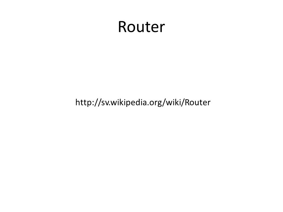 Router http://sv.wikipedia.org/wiki/Router