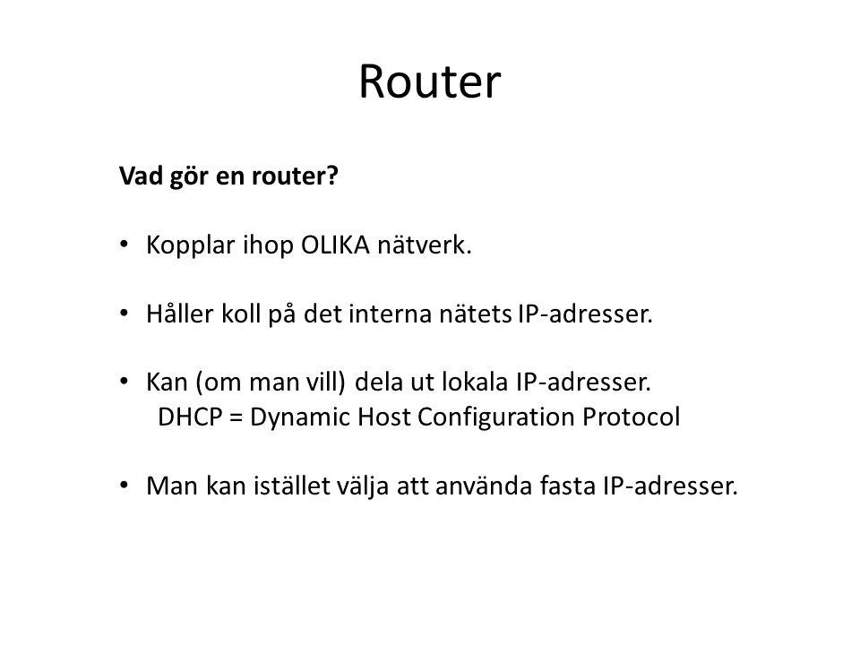 Router Vad gör en router Kopplar ihop OLIKA nätverk.