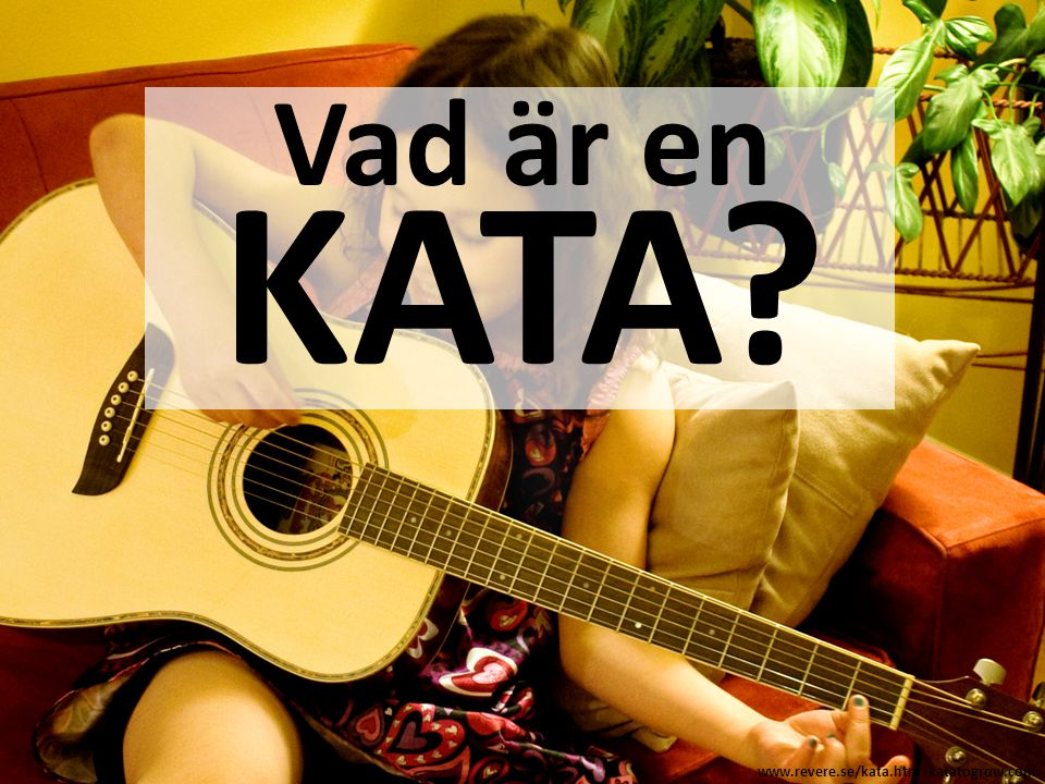 Vad är en KATA www.revere.se/kata.htm katatogrow.com
