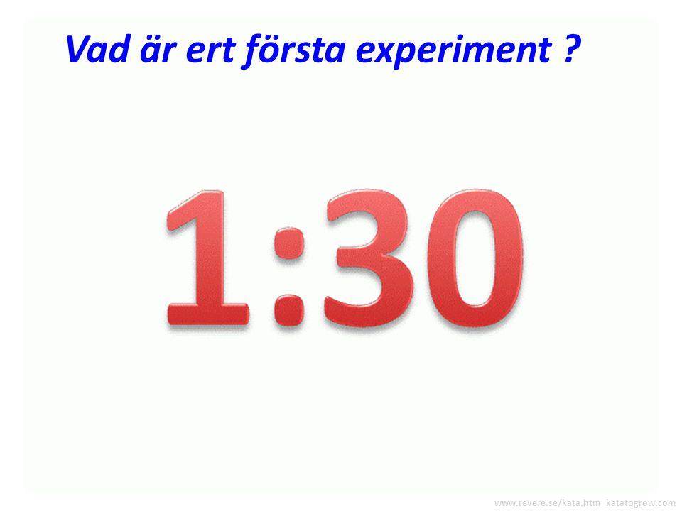 Vad är ert första experiment