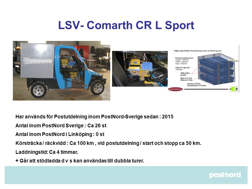 LSV- Comarth CR L Sport Har används för Postutdelning inom PostNord-Sverige sedan : 2015. Antal inom PostNord Sverige : Ca 26 st.