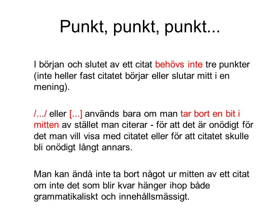 Punkt, punkt, punkt... I början och slutet av ett citat behövs inte tre punkter (inte heller fast citatet börjar eller slutar mitt i en mening).