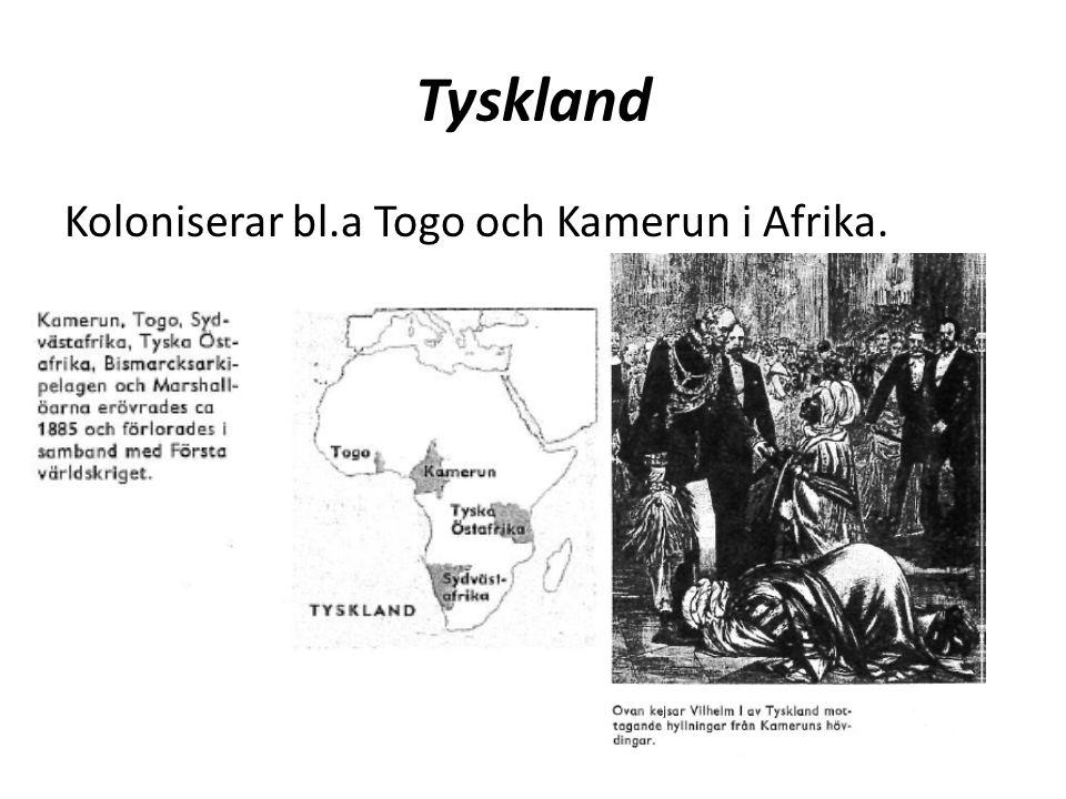 Tyskland Koloniserar bl.a Togo och Kamerun i Afrika.