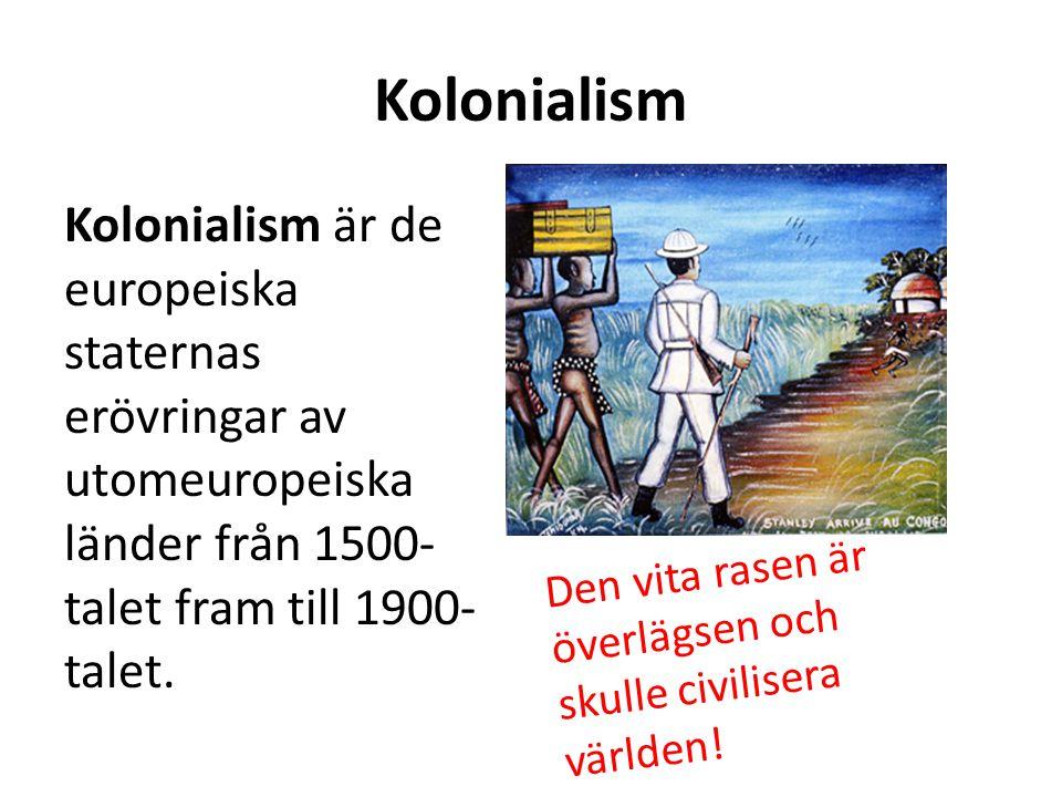 Kolonialism Kolonialism är de europeiska staternas erövringar av utomeuropeiska länder från 1500-talet fram till 1900-talet.